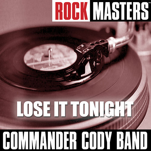 Play & Download Rock Masters: Lose It Tonight by Commander Cody | Napster