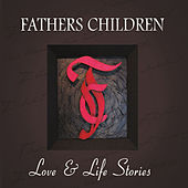 Play & Download Love & Life Stories by Fathers Children | Napster
