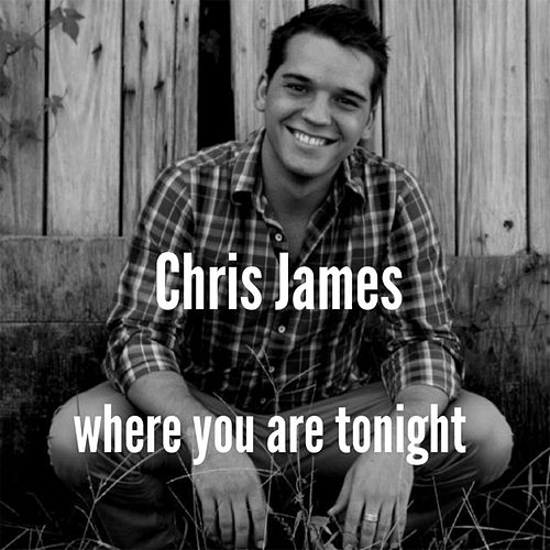 Where You Are Tonight by Chris James