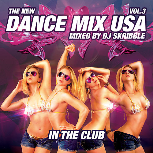 Dance Mix USA 'In the Club' Vol 3 (Continuous DJ Mix by Skribble) by Various Artists