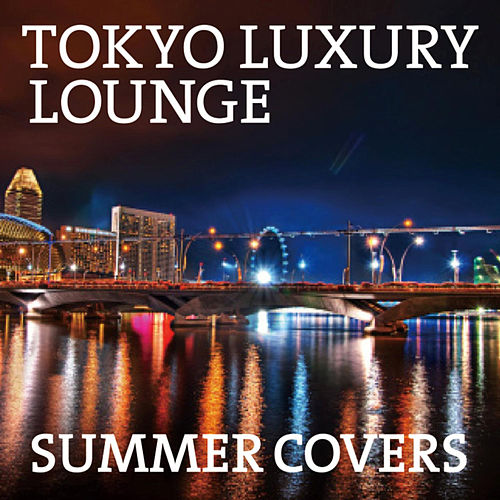 Tokyo Luxury Lounge Summer Covers by Various Artists