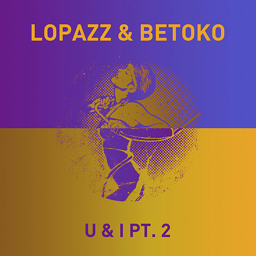 U & I, Pt. 2 (Remixes) by Lopazz