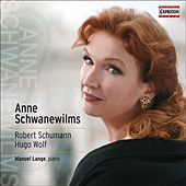 Anne Schwanewilms: Robert Schumann - Hugo Wolf by Anne Schwanewilms