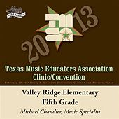 Play & Download 2013 Texas Music Educators Association (TMEA): Valley Ridge Elementary Fifth Grade Chorus by Valley Ridge Elementary Fifth Grade Chorus | Napster