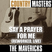 Play & Download Country Masters: Say A Prayer For Me (Reworked, Live) by The Mavericks | Napster