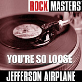 Play & Download Rock Masters: You're So Loose by Jefferson Airplane | Napster