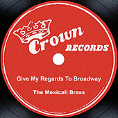 Give My Regards To Broadway by Mexicali Brass