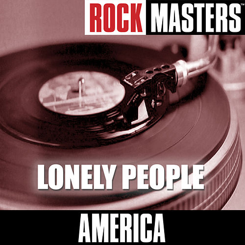 Play & Download Rock Masters: Lonely People by America | Napster