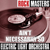 Play & Download Rock Masters: Ain't Necessarily So by Electric Light Orchestra | Napster