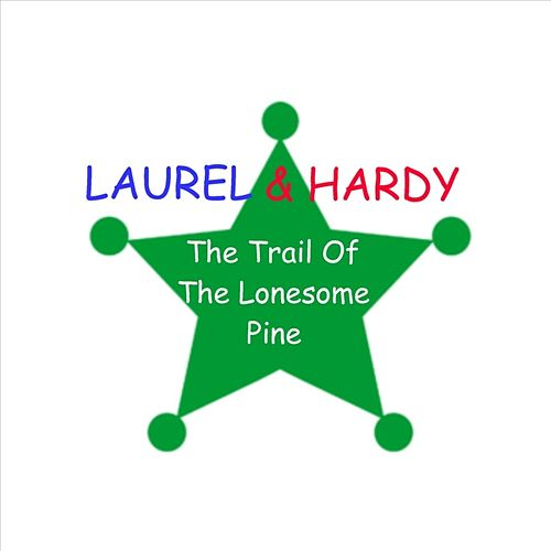 Play & Download Trail Of The Lonesome Pine by Laurel & Hardy | Napster