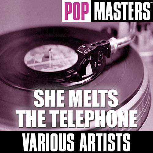 Play & Download Pop Masters: She Melts the Telephone by Various Artists | Napster