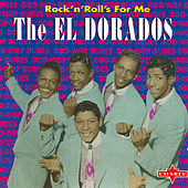 Rock 'N' Roll's For Me by The El Dorados