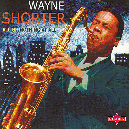 Play & Download All Or Nothing At All by Wayne Shorter | Napster