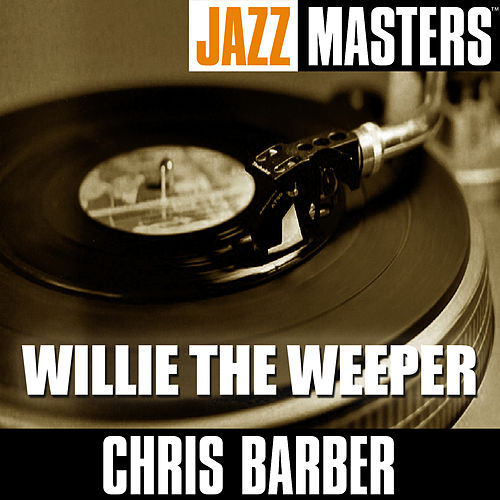Jazz Masters: Willie The Weeper von Chris Barber