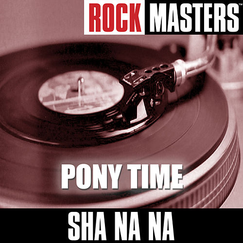 Play & Download Rock Masters: Pony Time by Sha Na Na | Napster