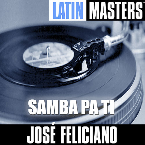 Play & Download Latin Masters: Samba Pa Ti by Jose Feliciano | Napster