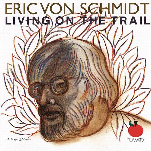 Play & Download Living On The Trail by Eric von Schmidt | Napster
