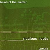 Play & Download Heart Of The Matter by Nucleus Roots | Napster