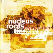 Heart Of Dub by Nucleus Roots