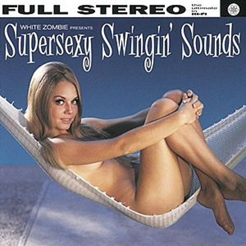 Supersexy Swingin' Sounds by White Zombie