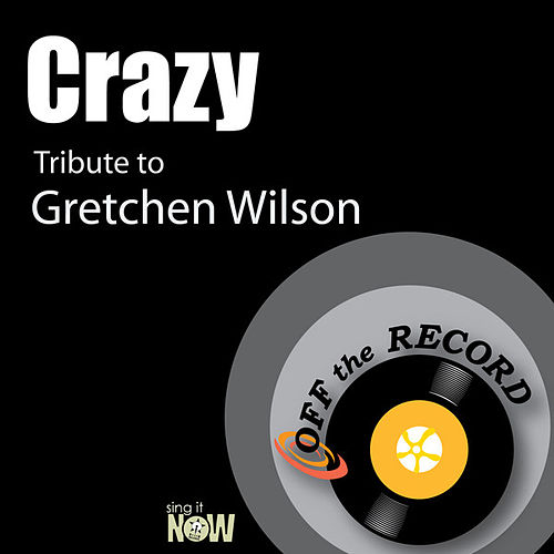 Crazy (Tribute to Gretchen Wilson) by Off the Record