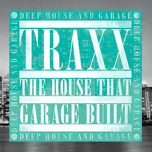 Play & Download TRAXX: Deep House & Garage by Various Artists | Napster