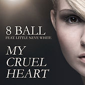Play & Download My Cruel Heart Feat. Little Neve White by 8Ball | Napster