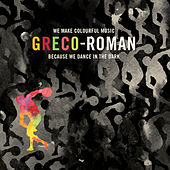 Play & Download Greco-Roman - We Make Colourful Music Because We Dance In The Dark by Various Artists | Napster