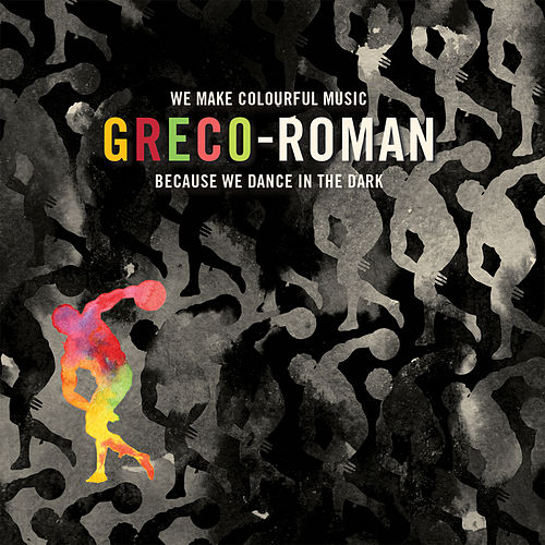 Greco-Roman - We Make Colourful Music Because We Dance In The Dark by Various Artists