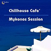 Play & Download Chillhouse Café: Mykonos Session by Various Artists | Napster