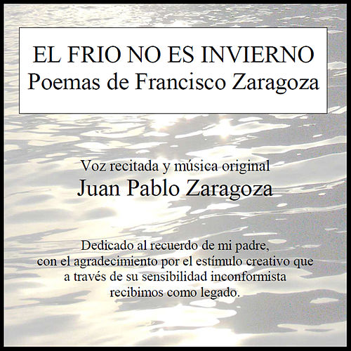 Play & Download El Frio no es Invierno (Poemas de Francisco Zaragoza) by Juan Pablo Zaragoza | Napster