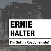 I'm Getting Ready by Ernie Halter