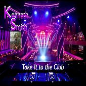 Play & Download Take It to the Club by Kenneth Smith | Napster