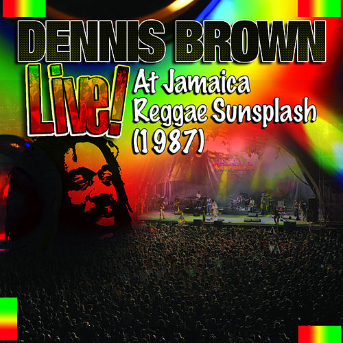 Play & Download Live! At Jamaica Reggae Sunsplash (1987) by Dennis Brown | Napster