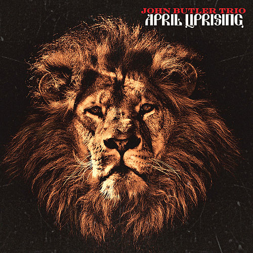 Play & Download April Uprising by The John Butler Trio | Napster