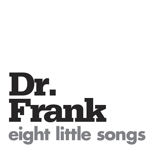 Play & Download Eight Little Songs by Dr. Frank | Napster