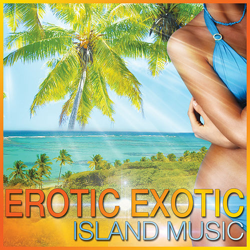Play & Download Erotic Exotic Island Music by Various Artists | Napster