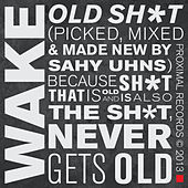 Play & Download Old Sh*t (Picked, Mixed & Made New by Sahy Uhns) Because Sh*t That Is Old and Is Also the Sh*t, Never Gets Old by Wake | Napster
