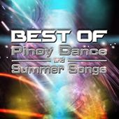Best of Pinoy Dance and Summer Songs by Various Artists