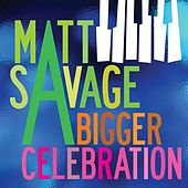 Play & Download A Bigger Celebration by Matt Savage | Napster