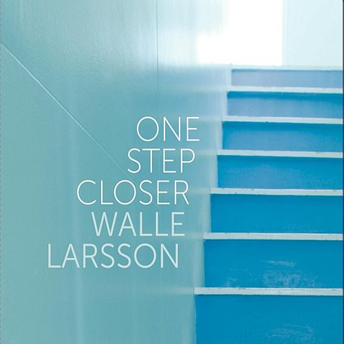 One Step Closer by Walle Larsson
