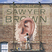 Can You Hear Me Now by Sawyer Brown