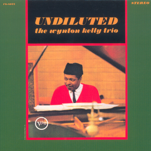 Play & Download Undiluted by Wynton Kelly   Napster