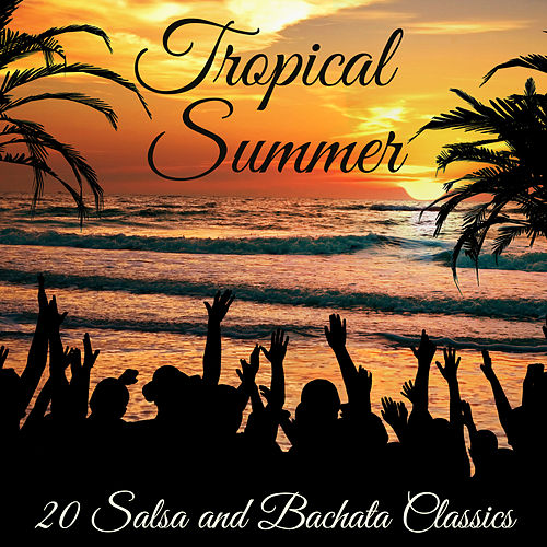 Play & Download Tropical Summer: 20 Salsa and Bachata Classics by Various Artists | Napster