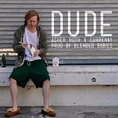 Dude (feat. Asher Roth & Curren$Y) by Blended Babies