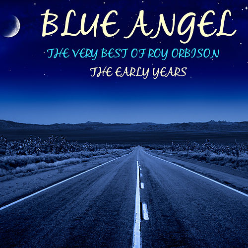Play & Download Blue Angel, The Very Best of Roy Orbison, The Early Years by Roy Orbison | Napster
