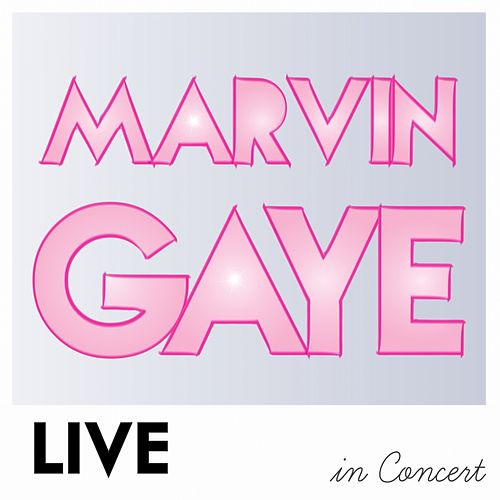 Marvin Gaye Live in Concert by Marvin Gaye