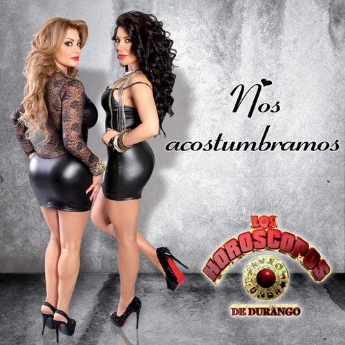 Nos Acostumbramos by Los Horoscopos De Durango