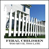 Too Much, Too Late by Feral Children