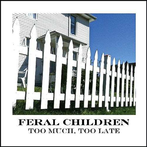 Play & Download Too Much, Too Late by Feral Children | Napster